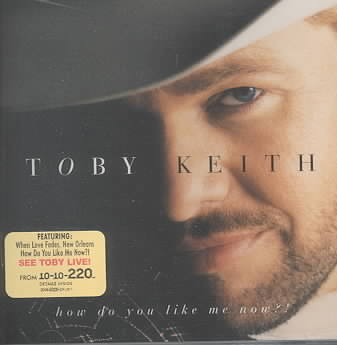 HOW DO YOU LIKE ME NOW? BY KEITH,TOBY (CD)