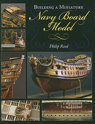 Building a Miniature Navy Board Model By Reed, Phillip/ Wall, Michael (FRW)