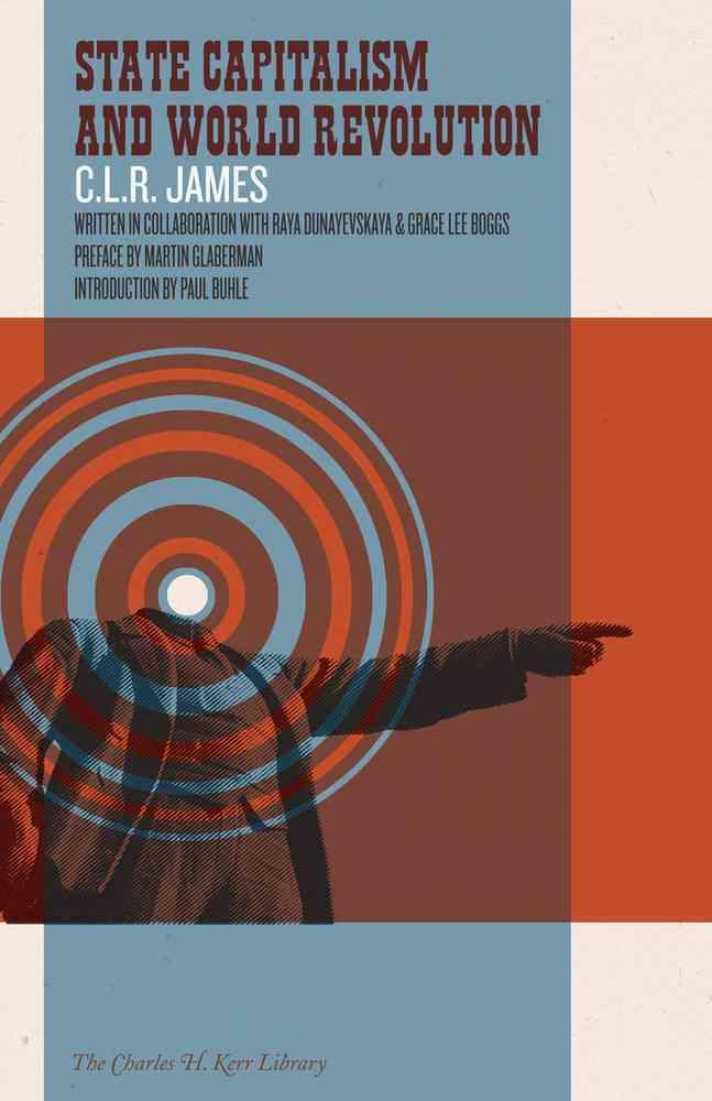 State Capitalism and World Revolution By James, C. L. R./ Dunayevskaya, Raya/ Lee Boggs, Grace/ Glaberman, Martin (FRW)/ Buhle, Paul