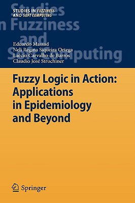 Fuzzy Logic in Action By Massad, Eduardo/ Ortega, Neli Regina Siqueira/ e Barros, Laecio Carvalho/ Struchiner, Claudio Jose